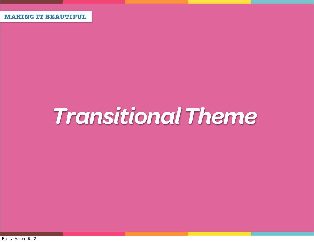 MAKING IT BEAUTIFUL Transitional Theme Friday, ...