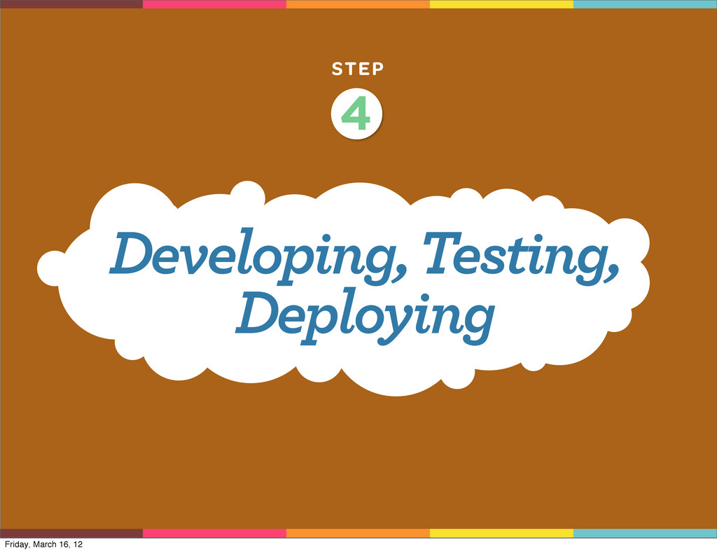 STEP Developing, Testing, Deploying 4 Friday, M...