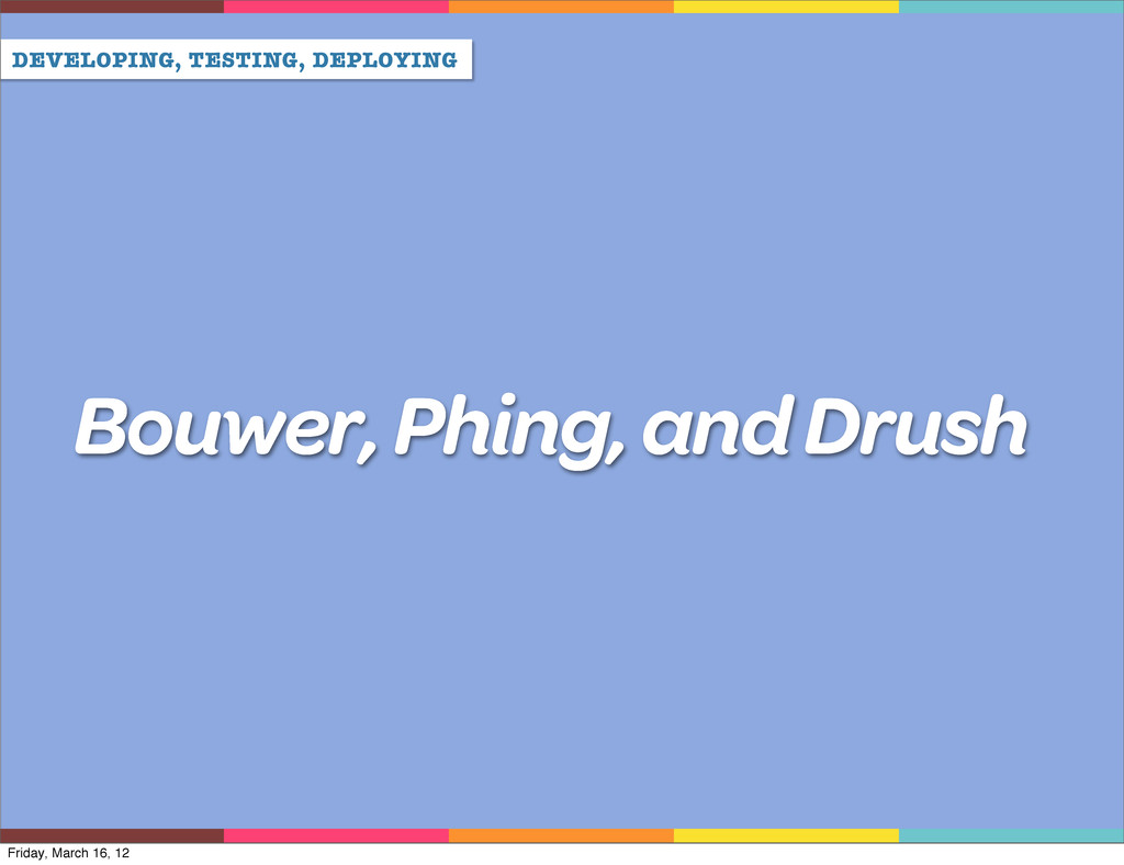 DEVELOPING, TESTING, DEPLOYING Bouwer, Phing, a...