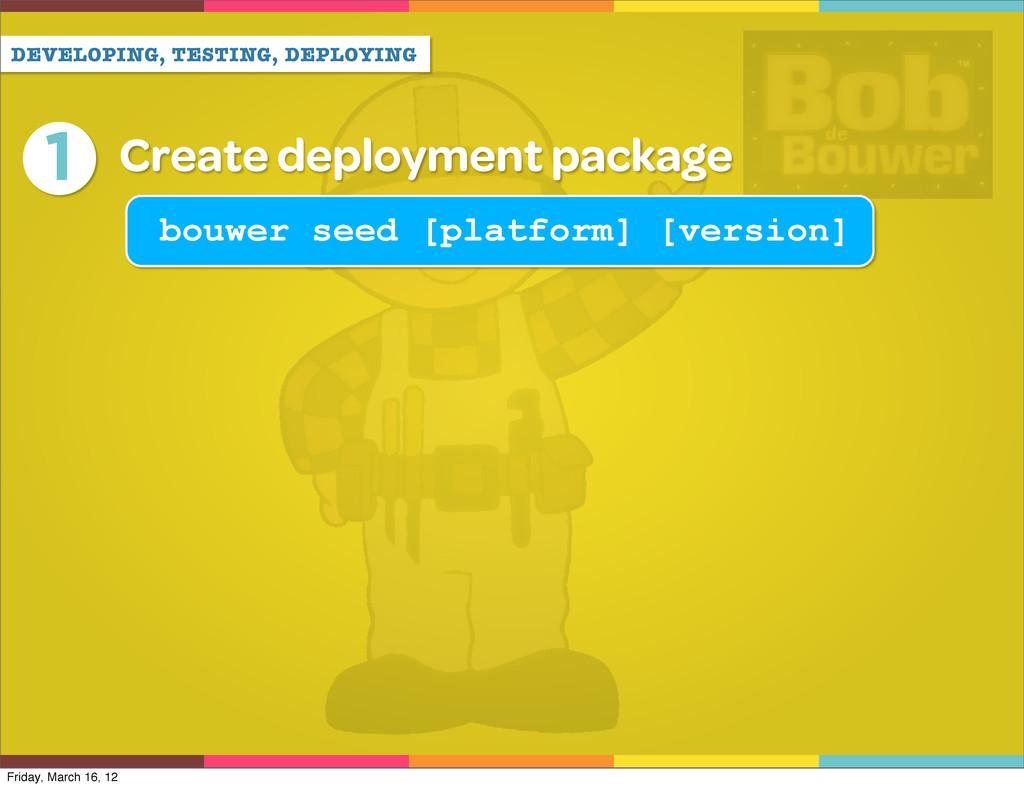 DEVELOPING, TESTING, DEPLOYING 1 Create deploym...