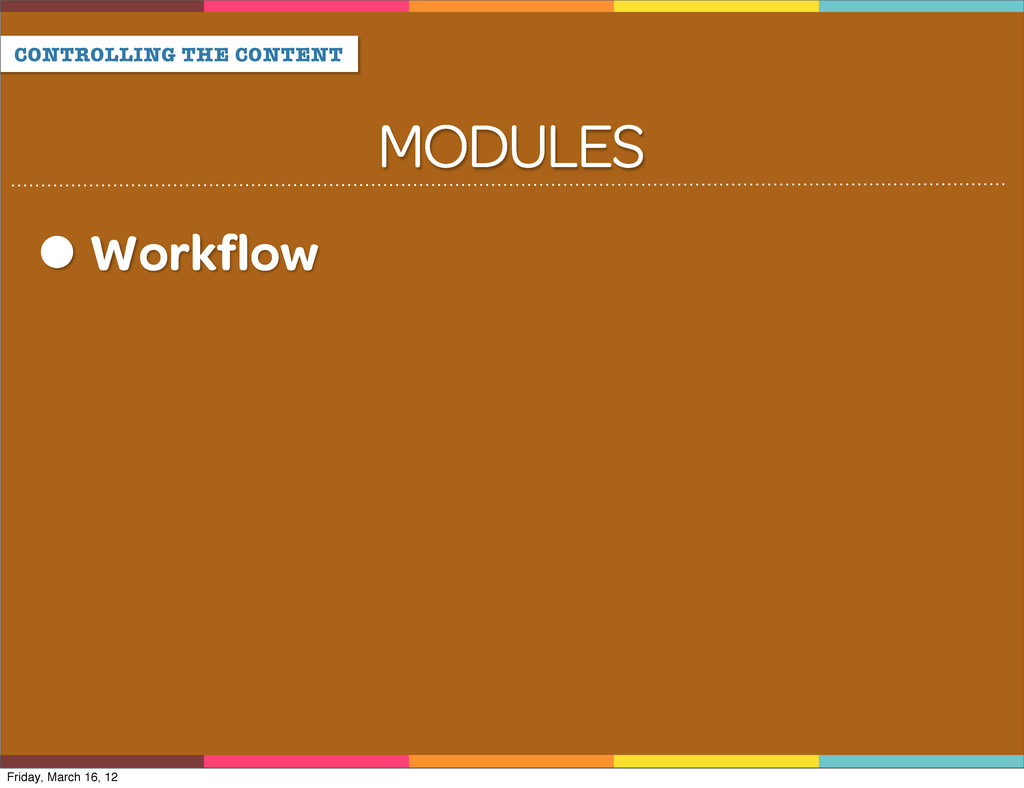CONTROLLING THE CONTENT MODULES Workflow Friday,...