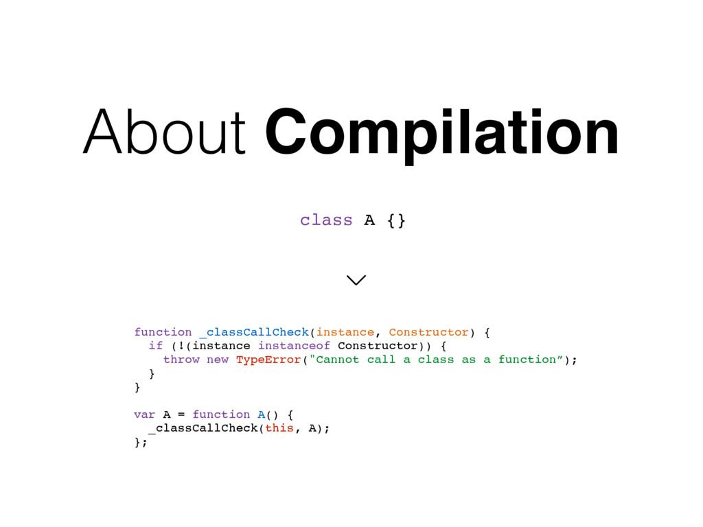 About Compilation function _classCallCheck(inst...