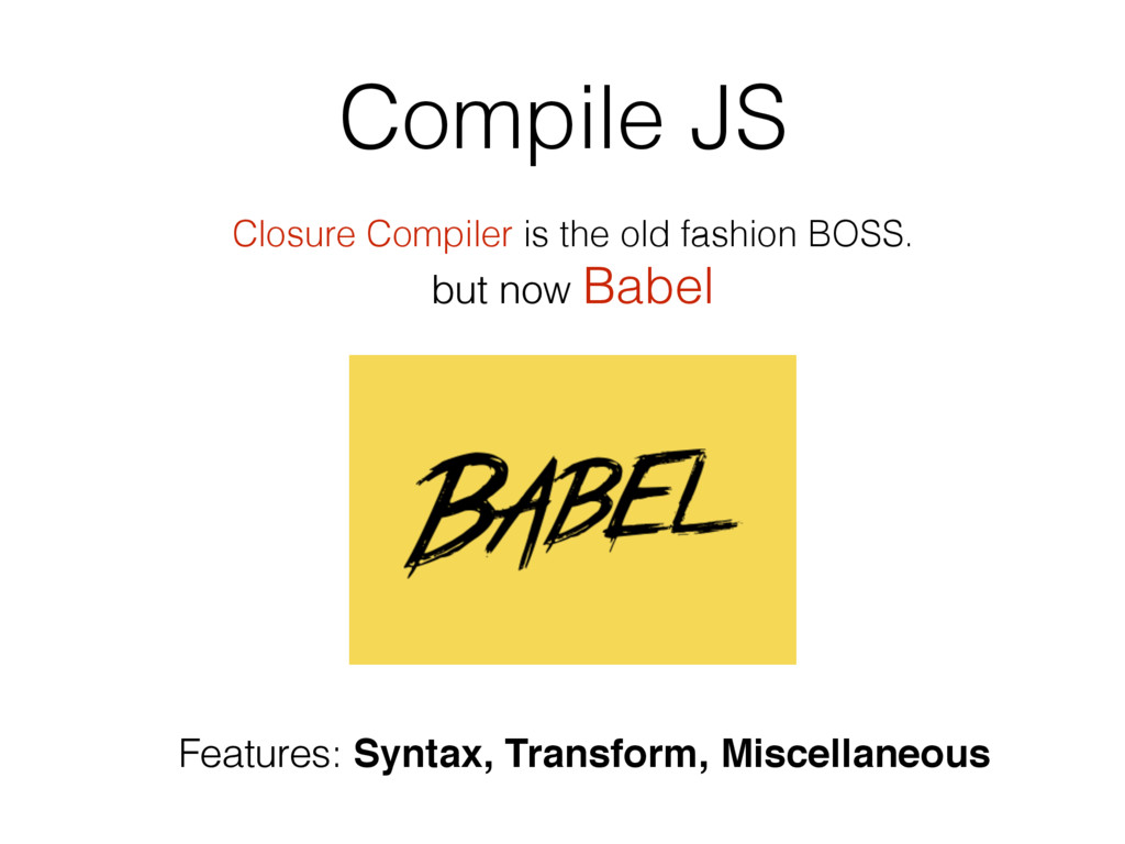 Compile JS Closure Compiler is the old fashion ...