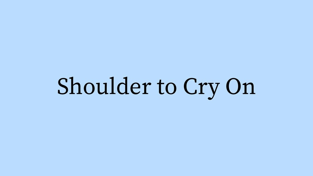 Shoulder to Cry On