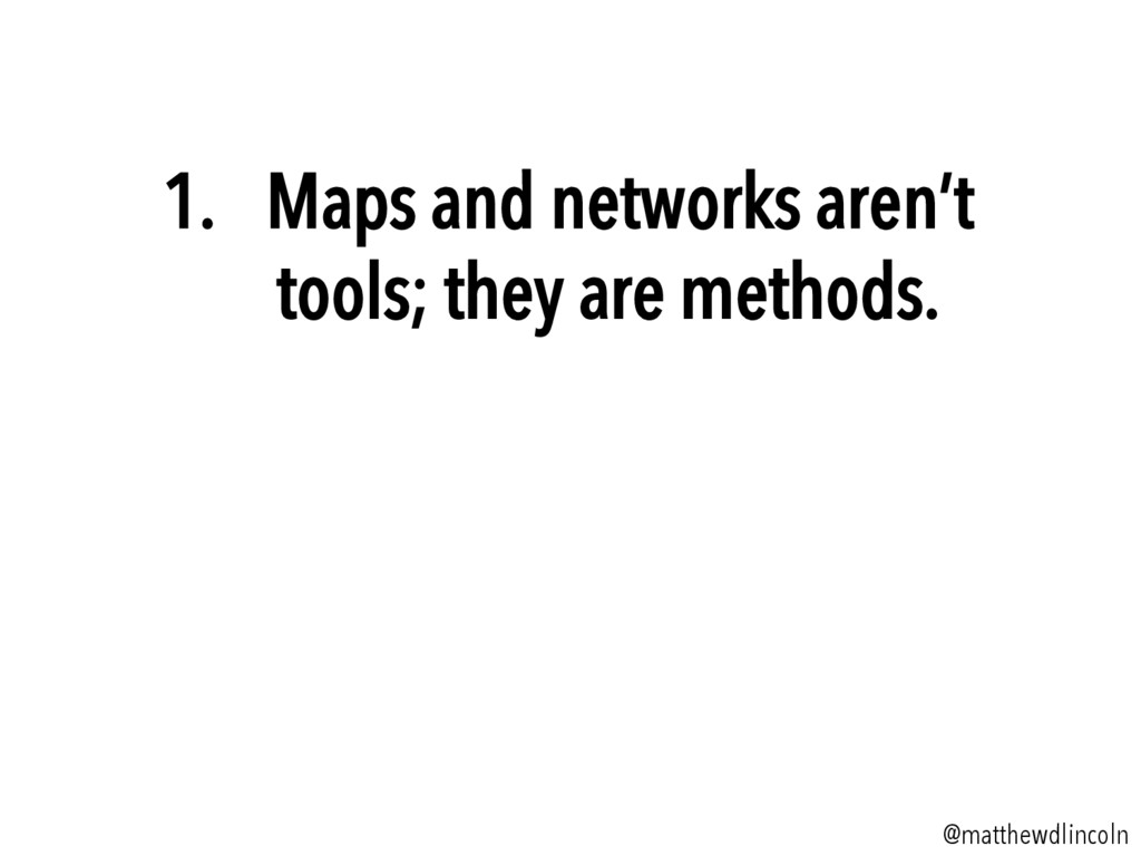 @matthewdlincoln 1. Maps and networks aren't t...