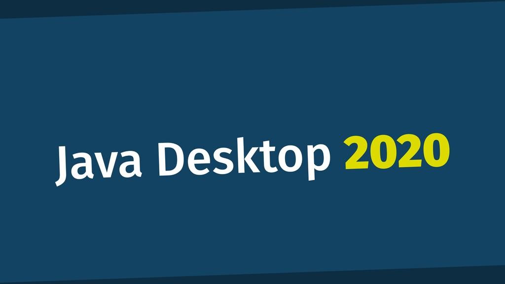 Java Desktop 2020