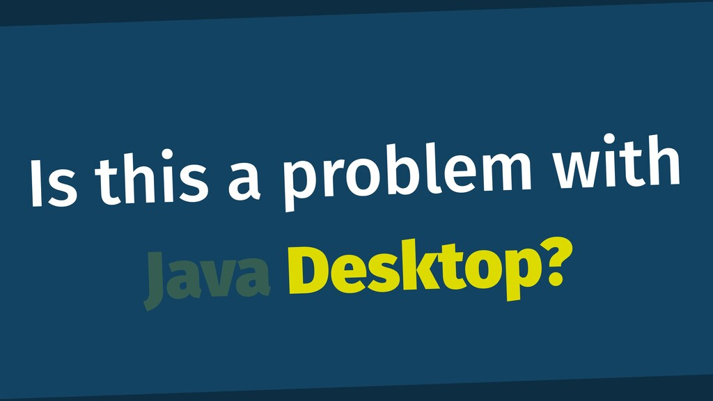 Is this a problem with Java Desktop?