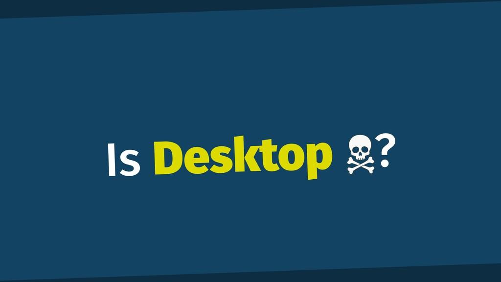 Is Desktop ?