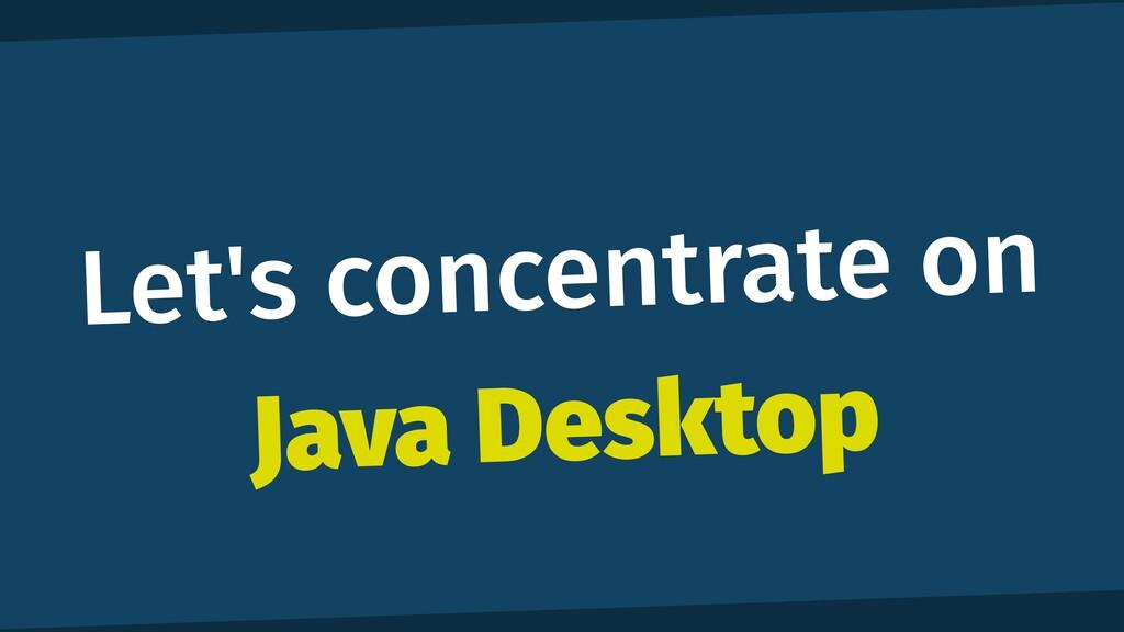 Let's concentrate on Java Desktop