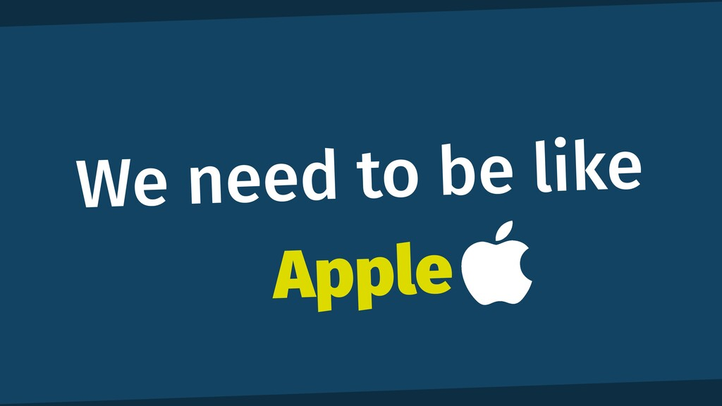 We need to be like Apple