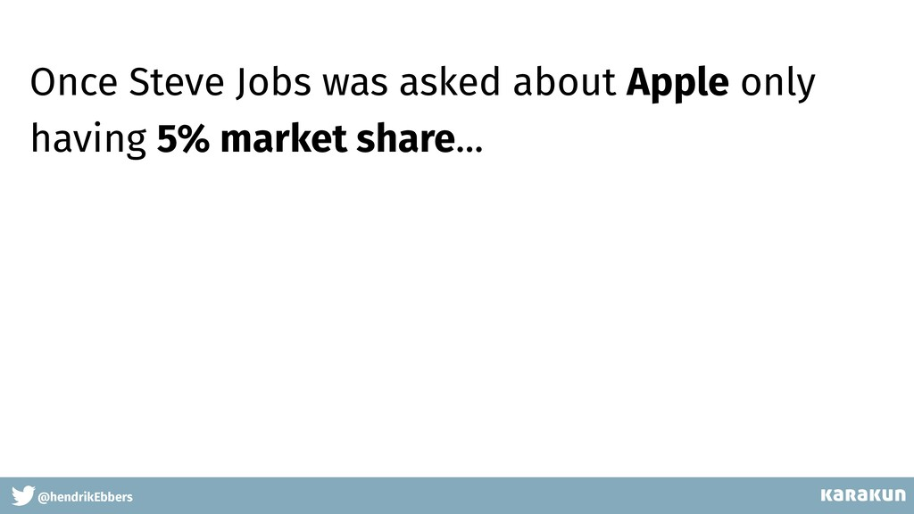 @hendrikEbbers Once Steve Jobs was asked about ...