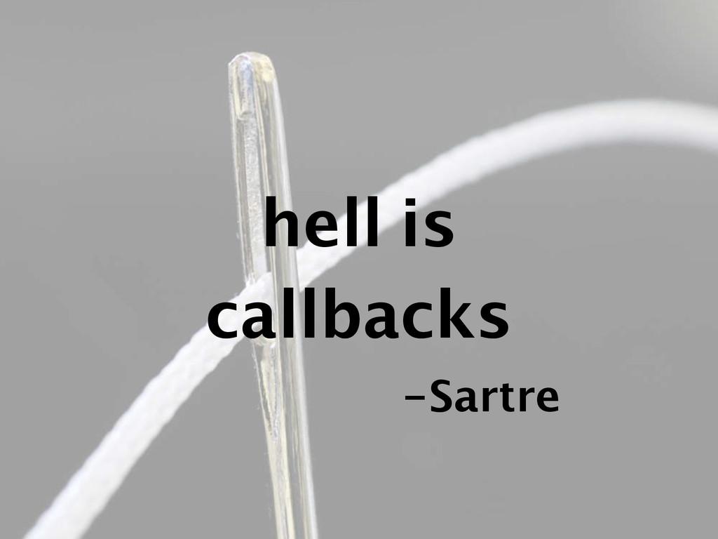 hell is callbacks -Sartre