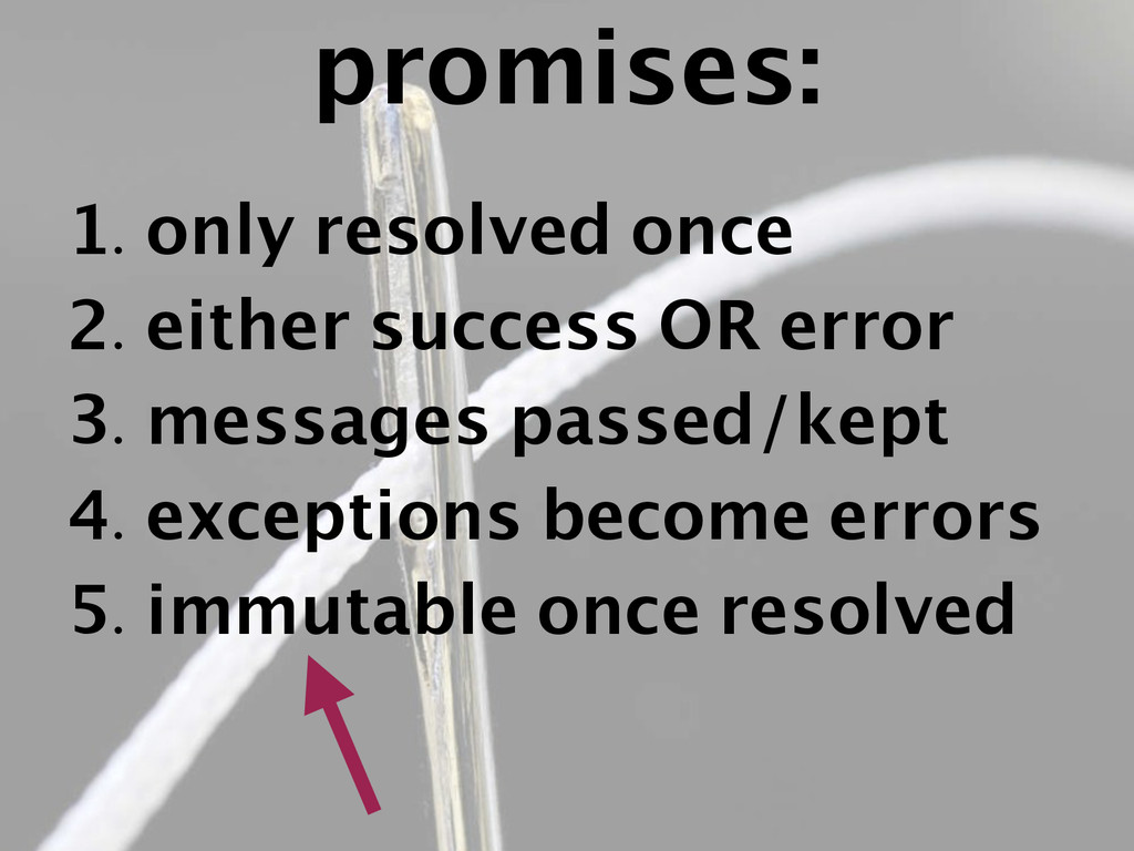 promises: 1. only resolved once 2. either succe...