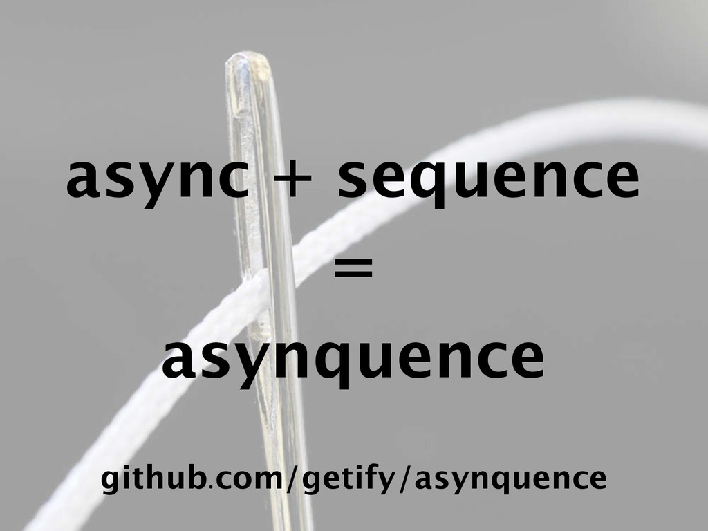 github.com/getify/asynquence async + sequence =...