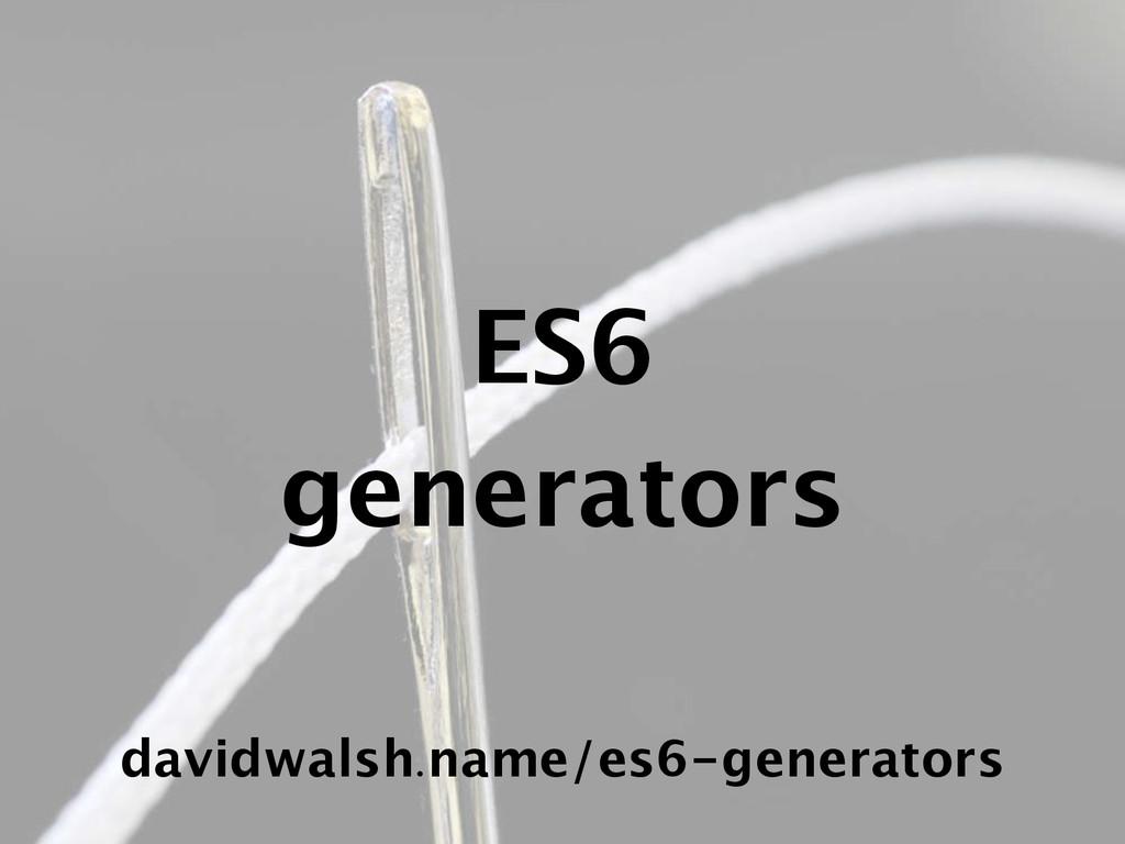 ES6 generators davidwalsh.name/es6-generators