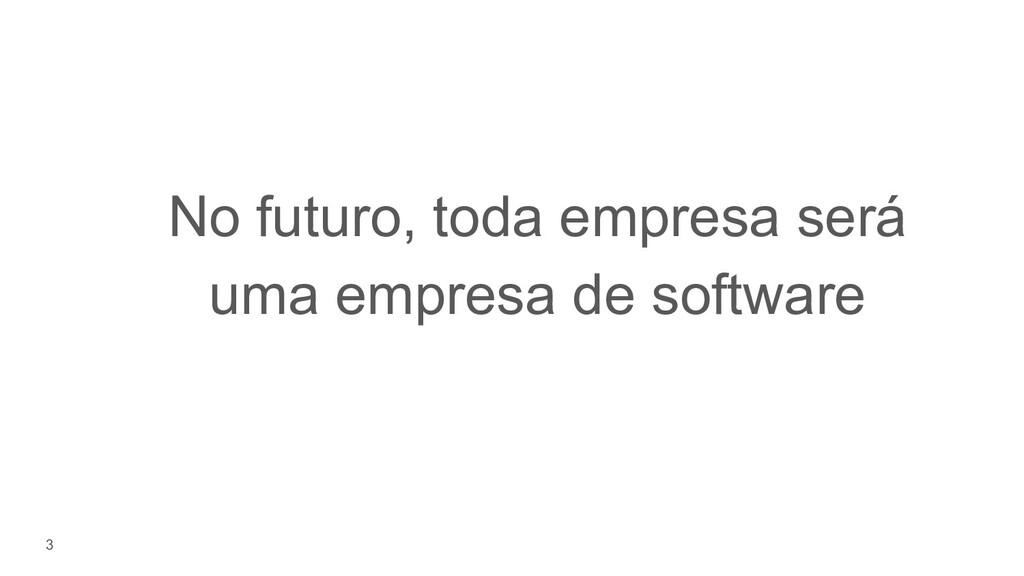3 No futuro, toda empresa será uma empresa de s...