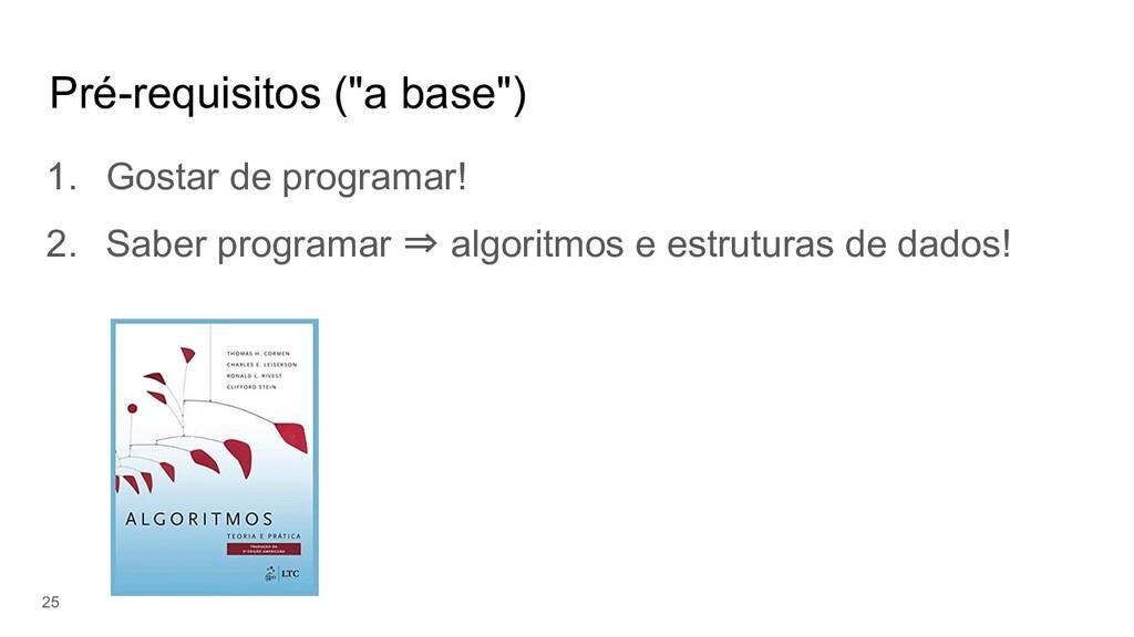 """Pré-requisitos (""""a base"""") 1. Gostar de programa..."""