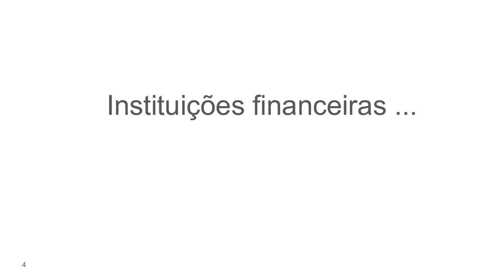 4 Instituições financeiras ...