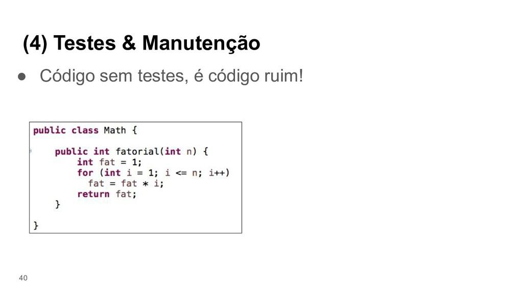 (4) Testes & Manutenção ● Código sem testes, é ...
