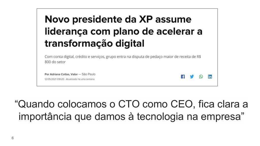 """6 """"Quando colocamos o CTO como CEO, fica clara ..."""