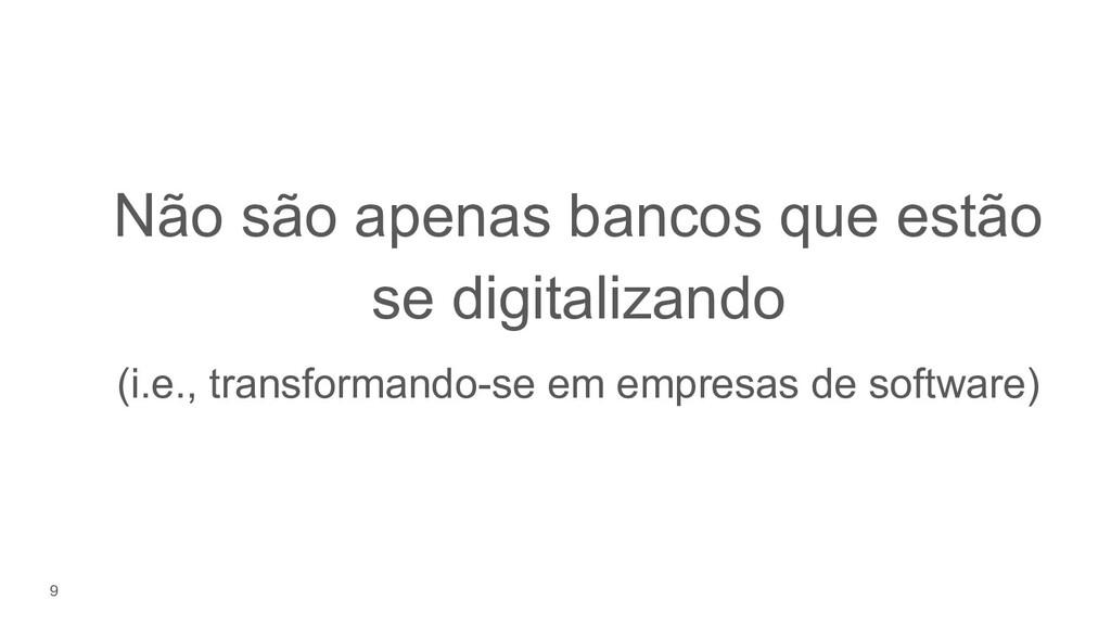9 Não são apenas bancos que estão se digitaliza...