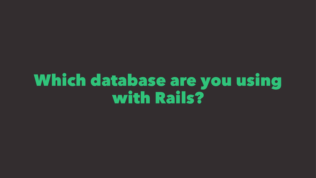 Which database are you using with Rails?