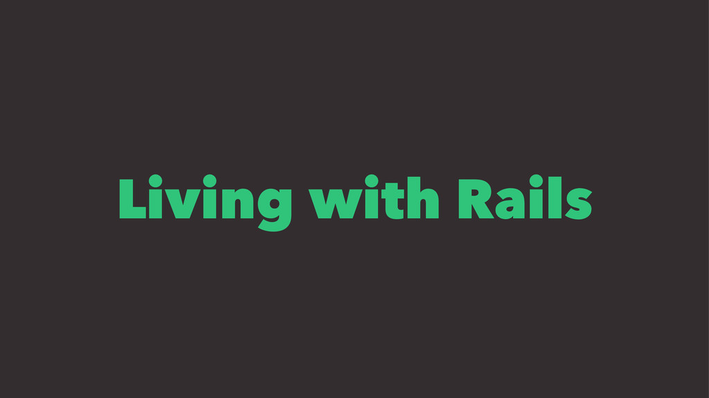 Living with Rails
