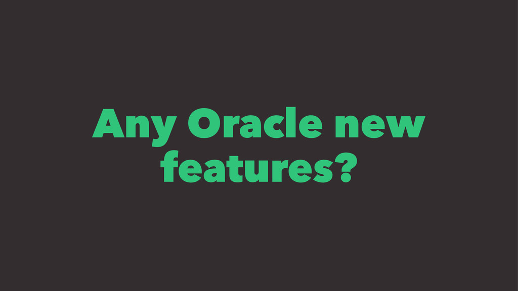 Any Oracle new features?