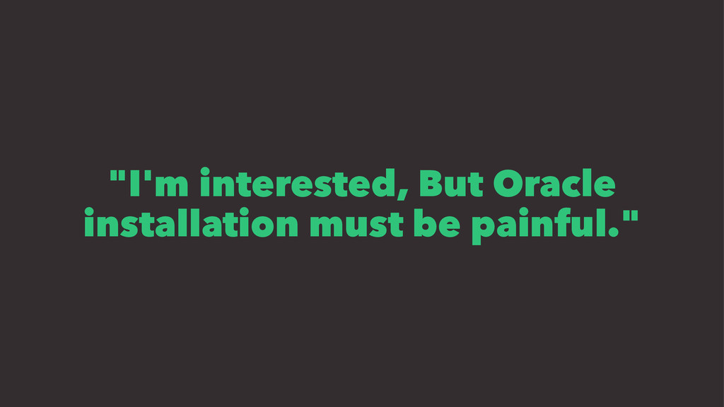 """""""I'm interested, But Oracle installation must b..."""