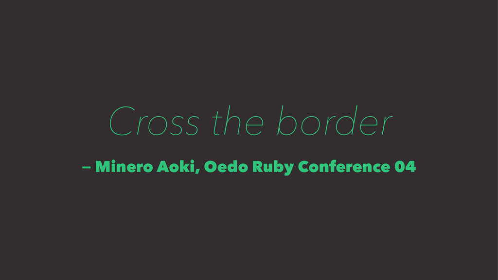 Cross the border — Minero Aoki, Oedo Ruby Confe...
