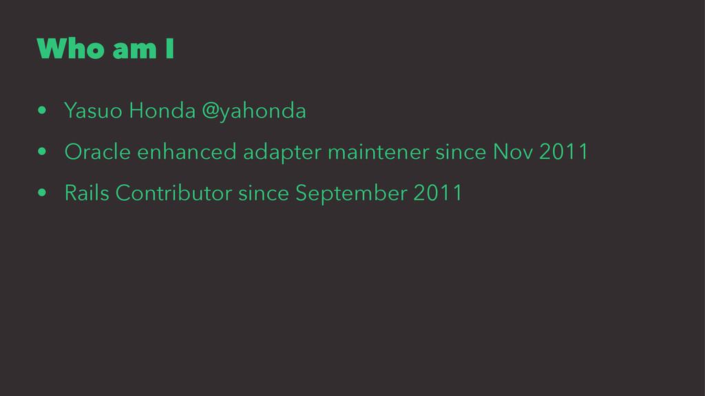 Who am I • Yasuo Honda @yahonda • Oracle enhanc...