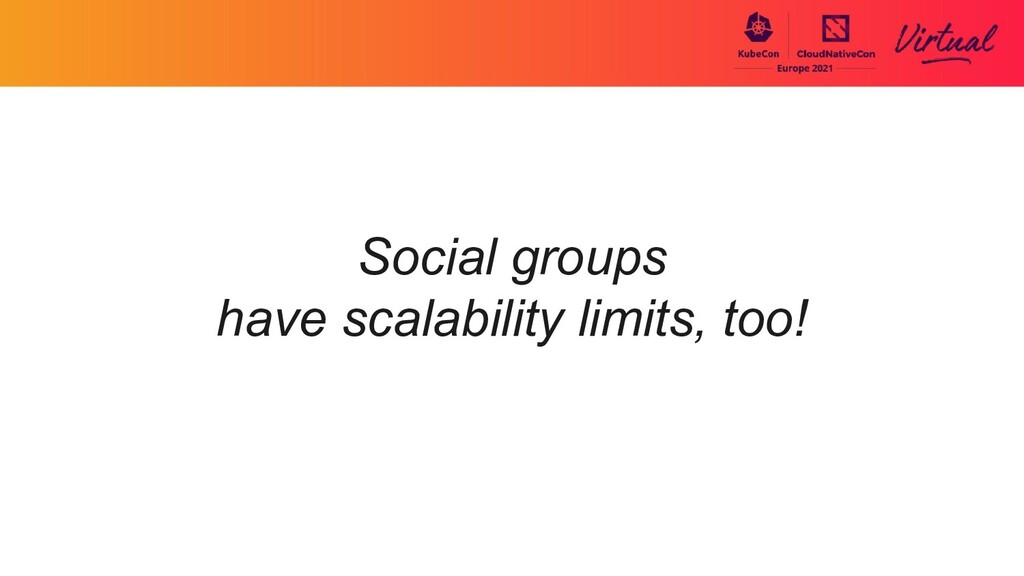 Social groups have scalability limits, too!