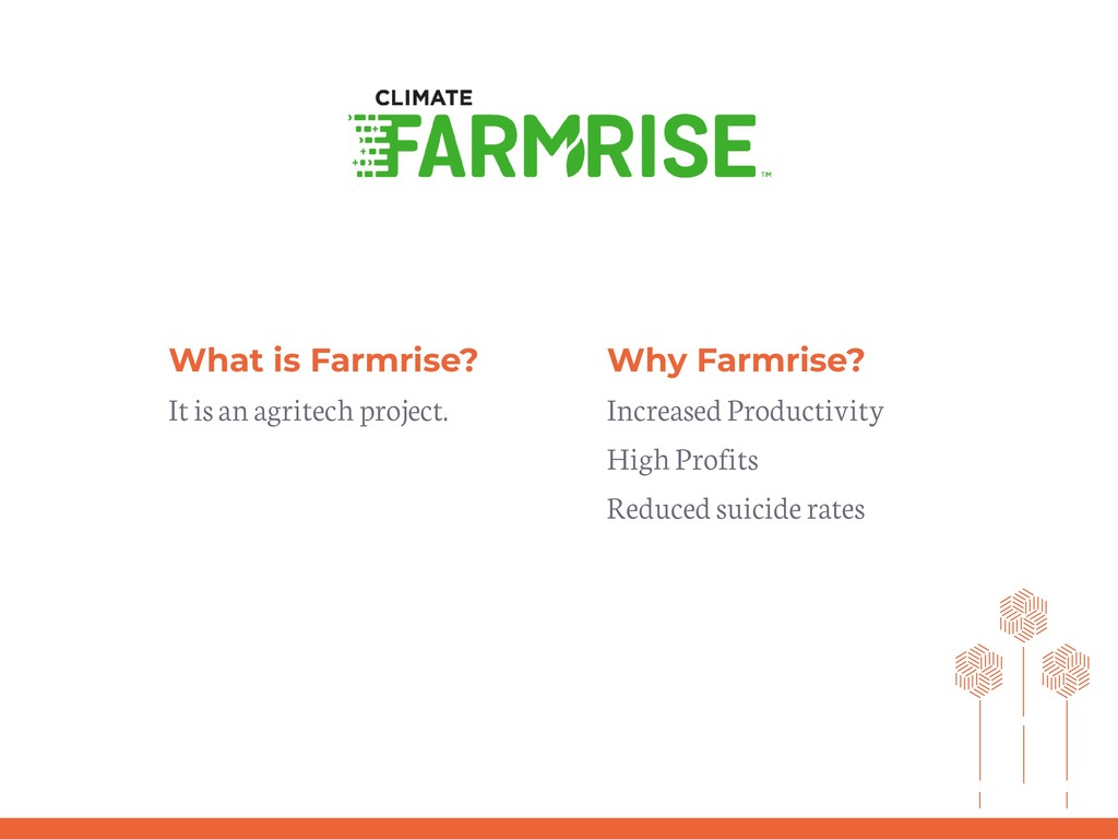 What is Farmrise? It is an agritech project. Wh...