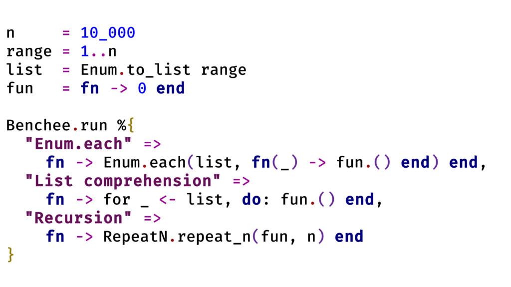 n = 10_000 range = 1..n list = Enum.to_list ran...