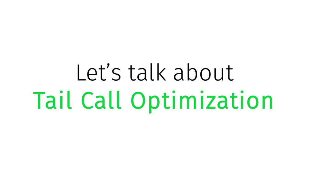 Let's talk about Tail Call Optimization