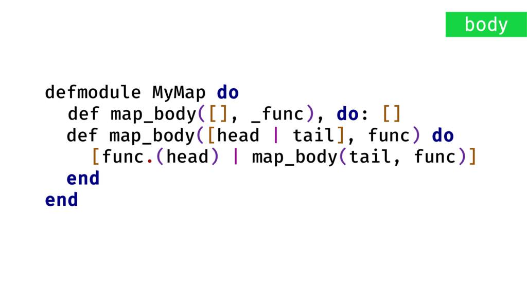 defmodule MyMap do def map_body([], _func), do:...