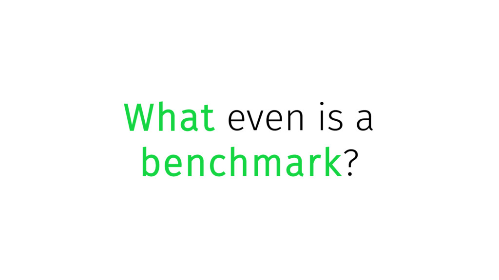 What even is a benchmark?