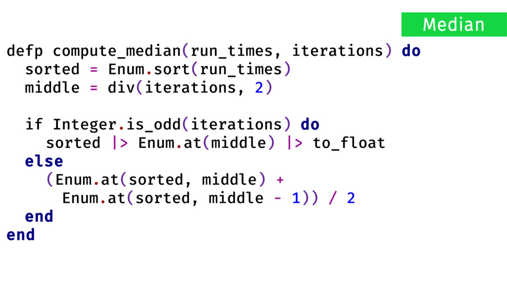 defp compute_median(run_times, iterations) do s...