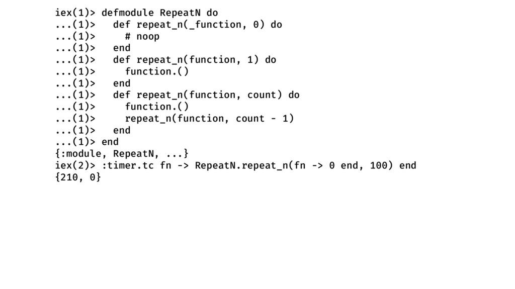 iex(1)> defmodule RepeatN do ...(1)> def repeat...