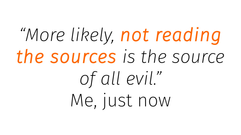 """More likely, not reading the sources is the so..."