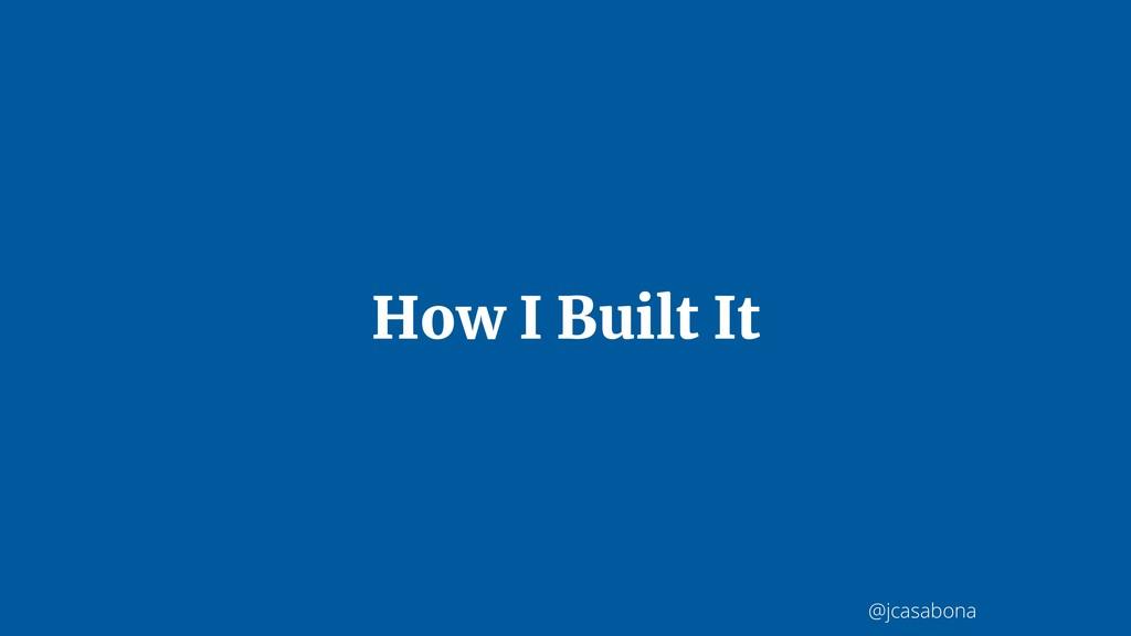 @jcasabona How I Built It