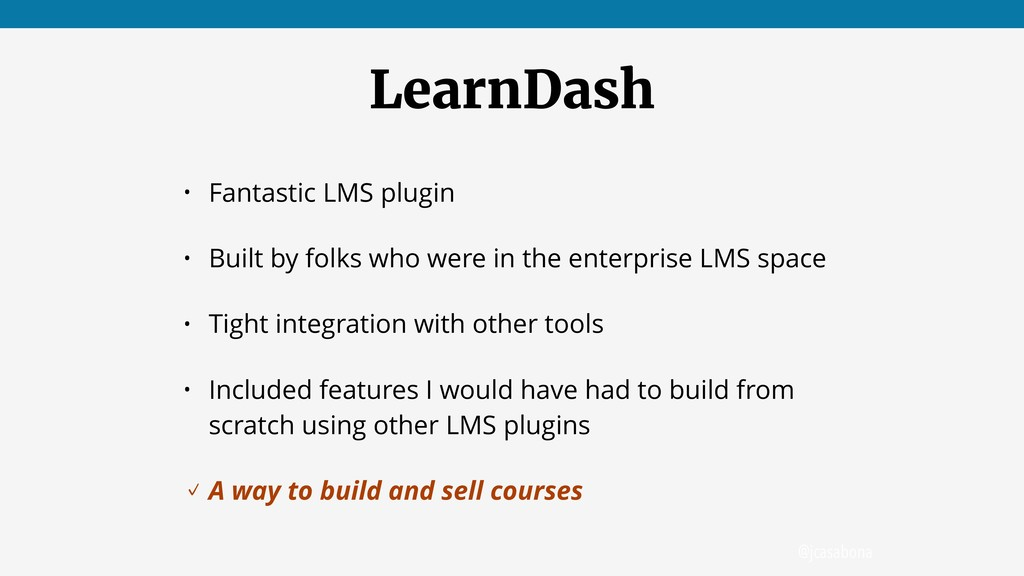 @jcasabona LearnDash • Fantastic LMS plugin • B...