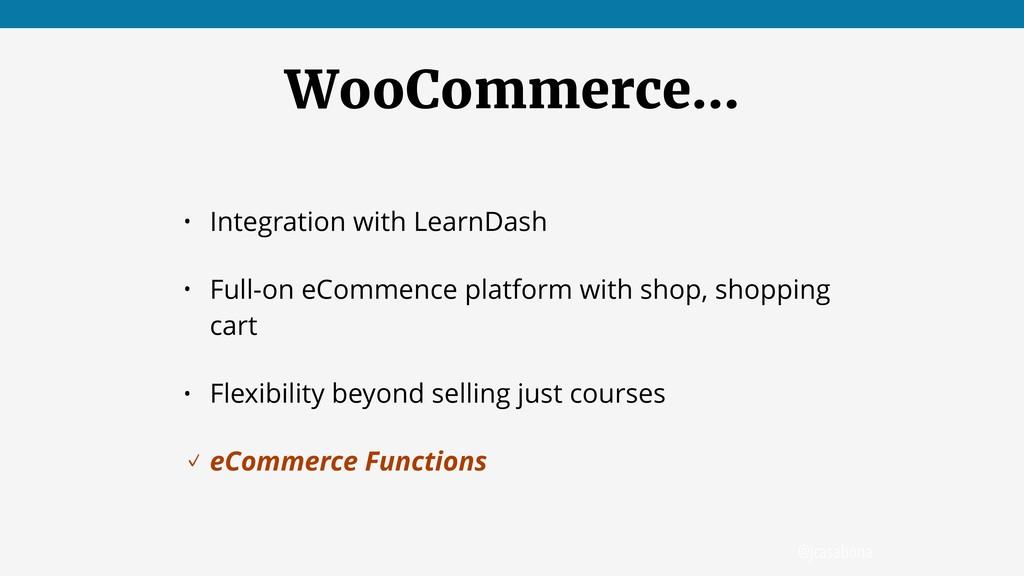@jcasabona WooCommerce… • Integration with Lear...