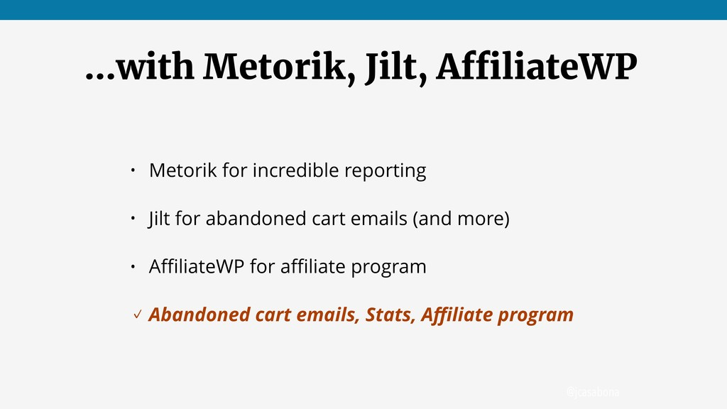 @jcasabona …with Metorik, Jilt, AffiliateWP • M...