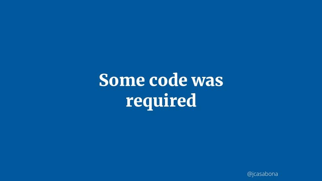 @jcasabona Some code was required
