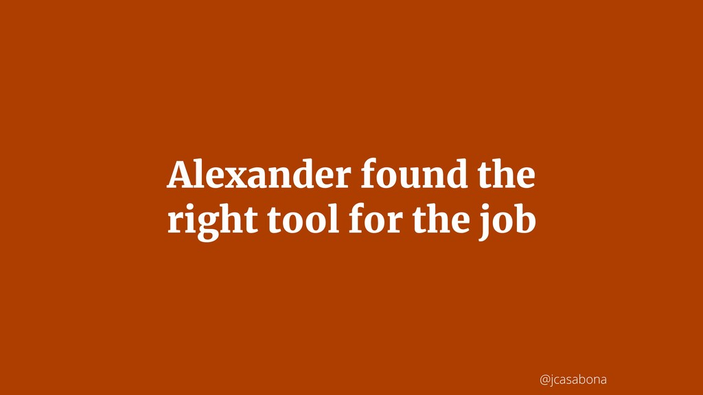 @jcasabona Alexander found the right tool for t...