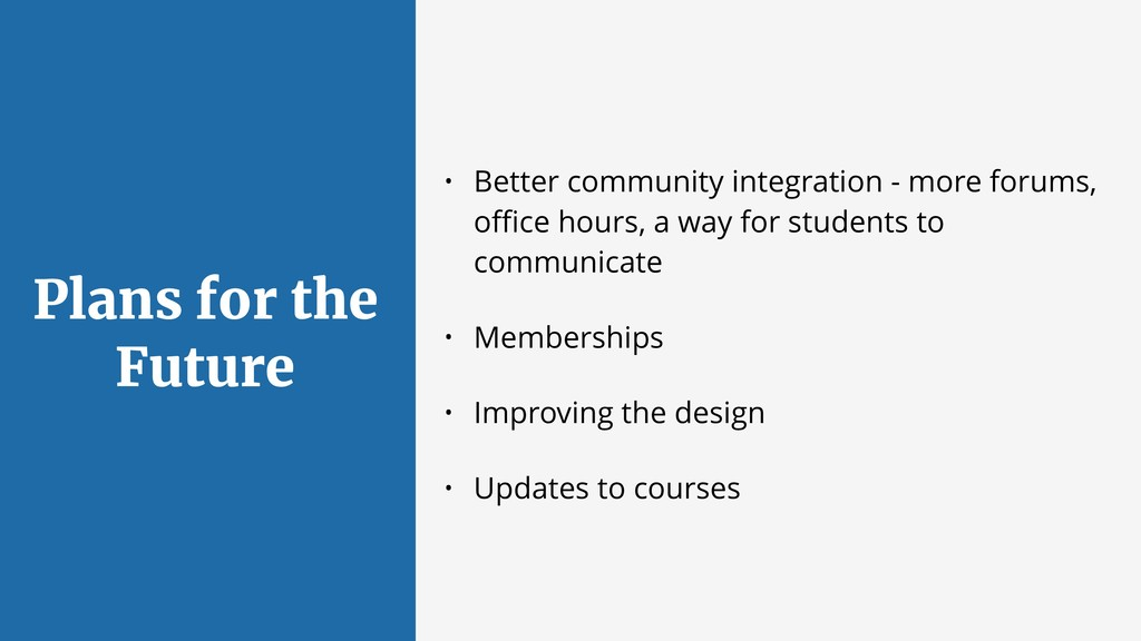 Plans for the Future • Better community integra...