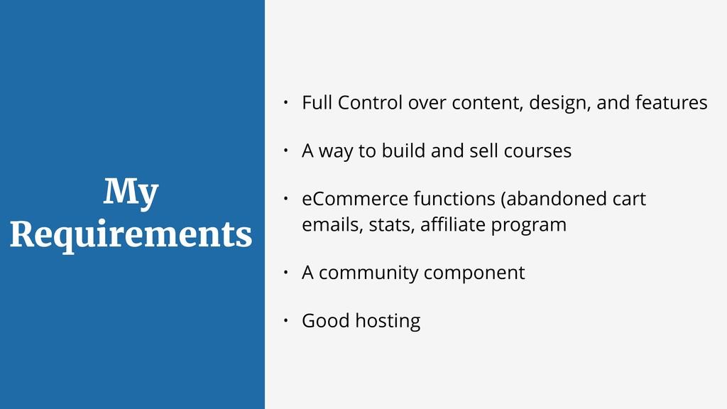 My Requirements • Full Control over content, de...