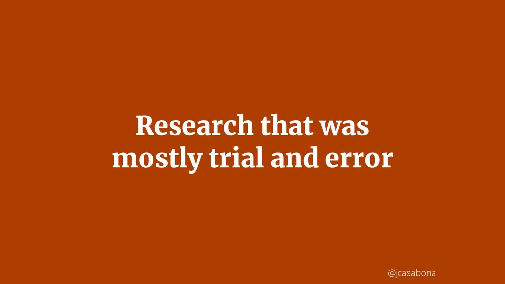 @jcasabona Research that was mostly trial and e...