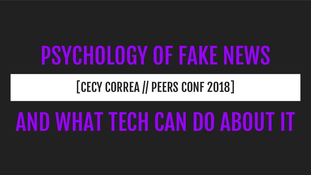 PSYCHOLOGY OF FAKE NEWS [CECY CORREA // PEERS C...